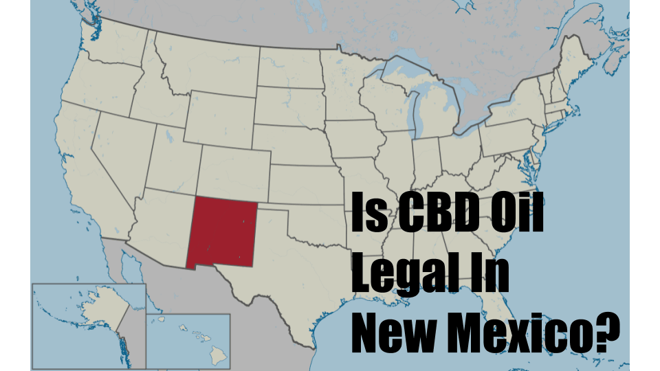Is CBD Oil Legal In New Mexico 2019? – My Honest CBD Oil Reviews
